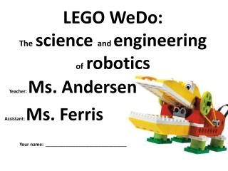 LEGO  WeDo :  The science  and  engineering  of robotics