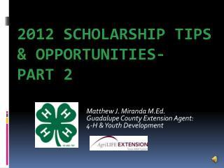 2012 Scholarship Tips &  Opportunities-  Part 2
