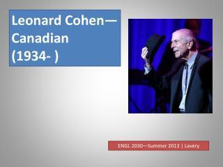 Leonard Cohen—Canadian  ( 1934- )