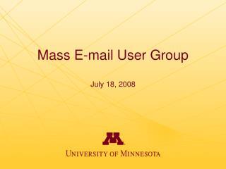 Mass E-mail User Group July 18, 2008