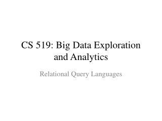CS 519:  Big Data Exploration and Analytics