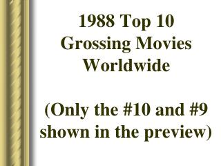 1988 Top 10                 Grossing Movies Worldwide (Only the #10 and #9 shown in the preview)