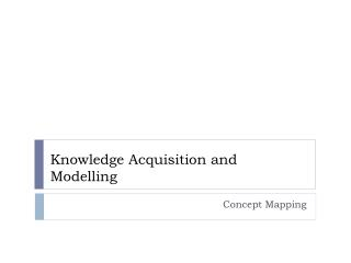 Knowledge Acquisition  and Modelling