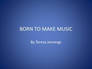 BORN TO MAKE MUSIC
