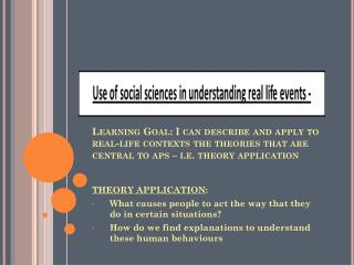 THEORY APPLICATION : What causes people to act the way that they do in certain situations?