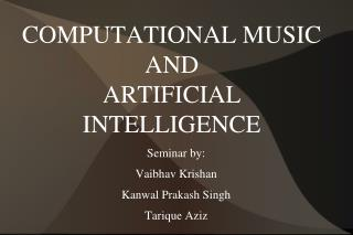COMPUTATIONAL MUSIC AND  ARTIFICIAL INTELLIGENCE
