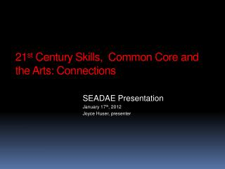 21 st  Century Skills,  Common Core and the Arts: Connections