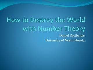 How to Destroy the World with Number Theory