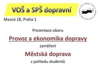 Masná 18, Praha 1 Prezentace oboru Provoz a ekonomika dopravy z aměření    Městská doprava