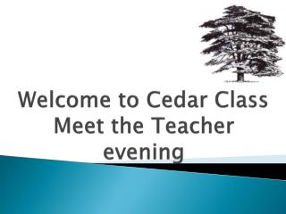 Welcome to Cedar Class  Meet the Teacher evening