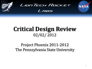 Critical Design Review 02/02/  2012 Project Phoenix 2011-2012 The Pennsylvania State University
