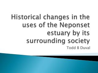 Historical changes in the uses of the Neponset estuary by its surrounding society