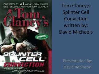 Tom  Clancy;s Splinter Cell Conviction written by:  David Michaels