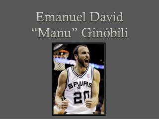 Emanuel David �Manu� Gin�bili