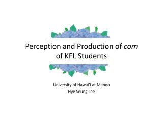 Perception and Production of  com of KFL Students