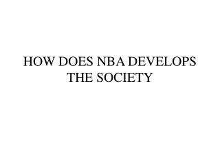 HOW DOES NBA DEVELOPS THE SOCIETY