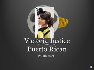 Victoria Justice  Puerto Rican