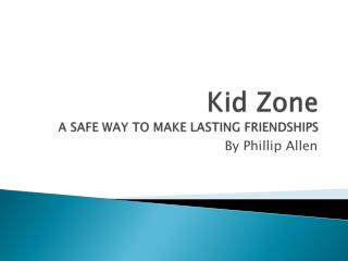 Kid Zone A SAFE WAY TO MAKE LASTING FRIENDSHIPS