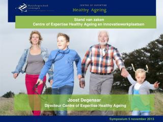 Stand  van zaken    Centre  of Expertise Healthy Ageing en  innovatiewerkplaatsen