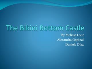The Bikini  Bottom Castle