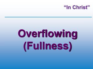 Overflowing (Fullness)