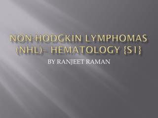 NON-HODGKIN LYMPHOMAS (NHL)– HEMATOLOGY {S1}