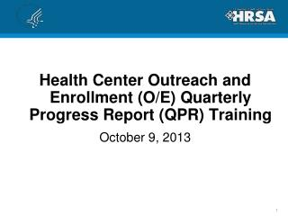 Health Center Outreach and Enrollment  (O/E) Quarterly Progress Report (QPR)  Training