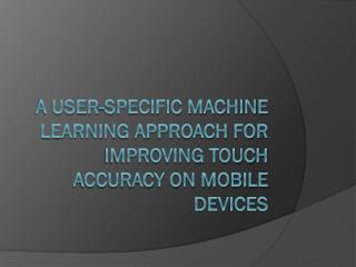 A User-specific machine learning approach for improving touch accuracy on mobile devices