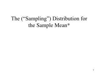"The (""Sampling"") Distribution for the Sample Mean*"
