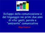 Sviluppo della comunicazione e del linguaggio nei primi due anni di vita: gesti, parole e  ambiente  comunicativo