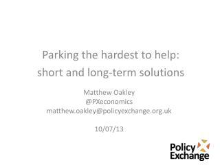 Matthew  Oakley @ PXeconomics matthew.oakley@policyexchange.org.uk 10/07/13
