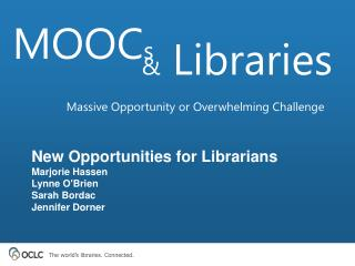 New Opportunities for Librarians Marjorie Hassen  Lynne O'Brien  Sarah Bordac Jennifer Dorner