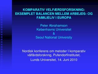 KOMPARATIV VELF RDSFORSKNING: EKSEMPLET BALANCEN MELLEM ARBEJDS- OG FAMILIELIV I EUROPA  Peter Abrahamson K benhavns Uni