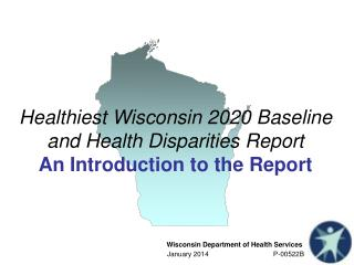 Healthiest Wisconsin 2020 Baseline and Health Disparities Report An Introduction to the Report
