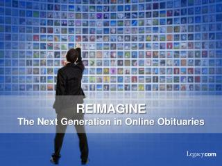 REIMAGINE  The Next Generation in Online Obituaries