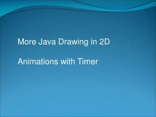 More Java  Drawing in  2D Animations  with  Timer