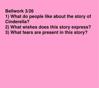 Bellwork 3/26 1) What do people like about the story of Cinderella?