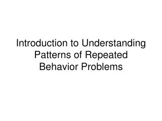 Introduction to Understanding Patterns of Repeated Behavior Problems