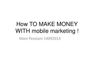 How TO MAKE MONEY  WITH mobile marketing !