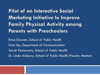 Erica Doxzen,  School of Public Health Irina Iles,  Department of Communication