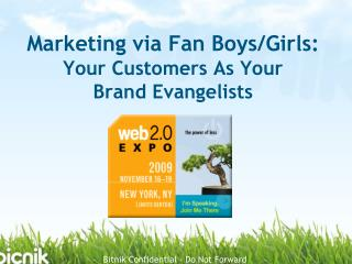 Marketing via Fan Boys/Girls:  Your Customers As Your  Brand Evangelists