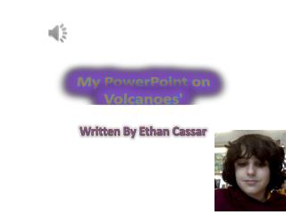 My PowerPoint on  Volcanoes'