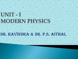 Unit - I Modern Physics