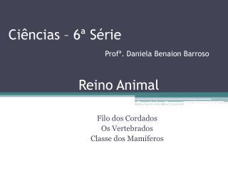 Ciências – 6ª Série Profª. Daniela Benaion Barroso
