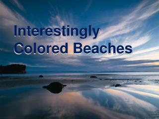 Interestingly Colored Beaches