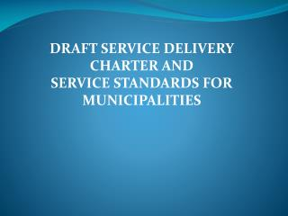DRAFT SERVICE DELIVERY CHARTER AND  SERVICE STANDARDS FOR MUNICIPALITIES