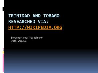 Trinidad and Tobago  Researched via:  http://wikipedia.org