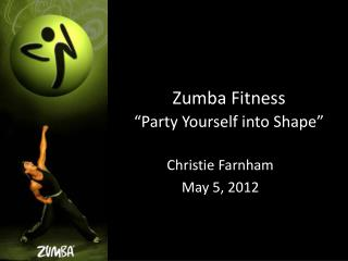 "Zumba Fitness ""Party Yourself into Shape"""