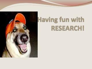 Having fun with RESEARCH!