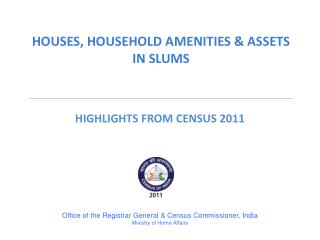 HOUSES, HOUSEHOLD AMENITIES & ASSETS IN SLUMS